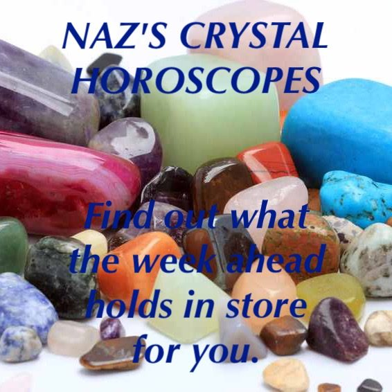 Naz's Crystal Horoscopes  25th June - 1st July 2017