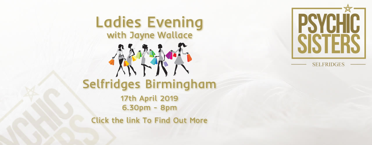 Jayne Wallace and the Psychic Sisters, Selfridges, London, Aura Reading, Clairvoyance Reading Join Jayne Wallace for Ladies Evening