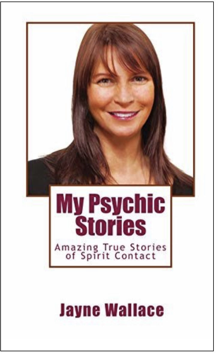 MY PSYCHIC STORIES BY JAYNE WALLACE .